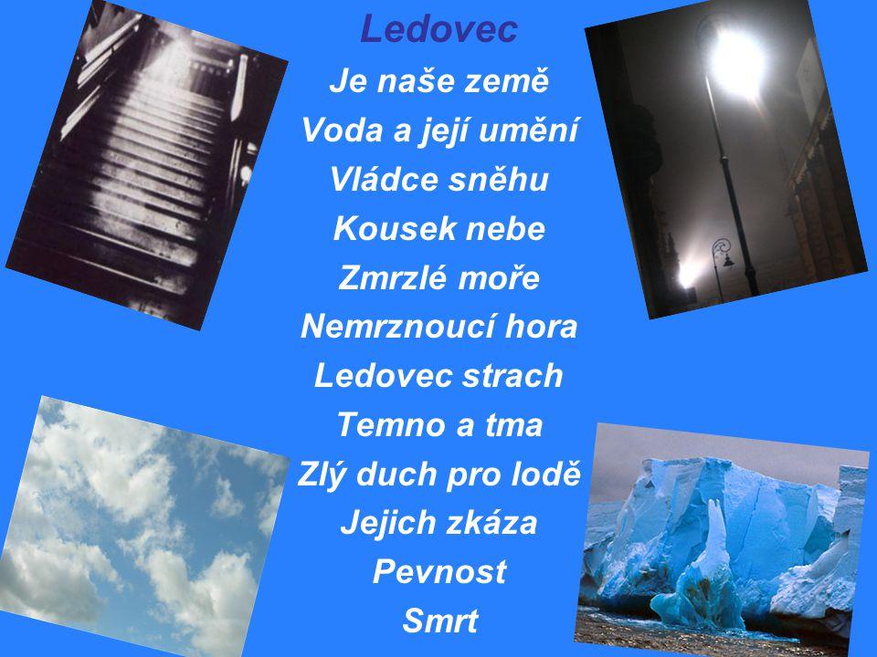 Ledovec Je naše země Voda a její umění Vládce sněhu Kousek nebe Zmrzlé moře Nemrznoucí hora Ledovec strach Temno a tma Zlý duch pro lodě Jejich zkáza Pevnost Smrt