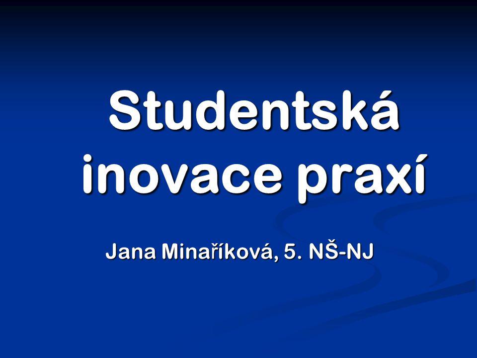 Studentská inovace praxí Jana Mina ř íková, 5. NŠ-NJ