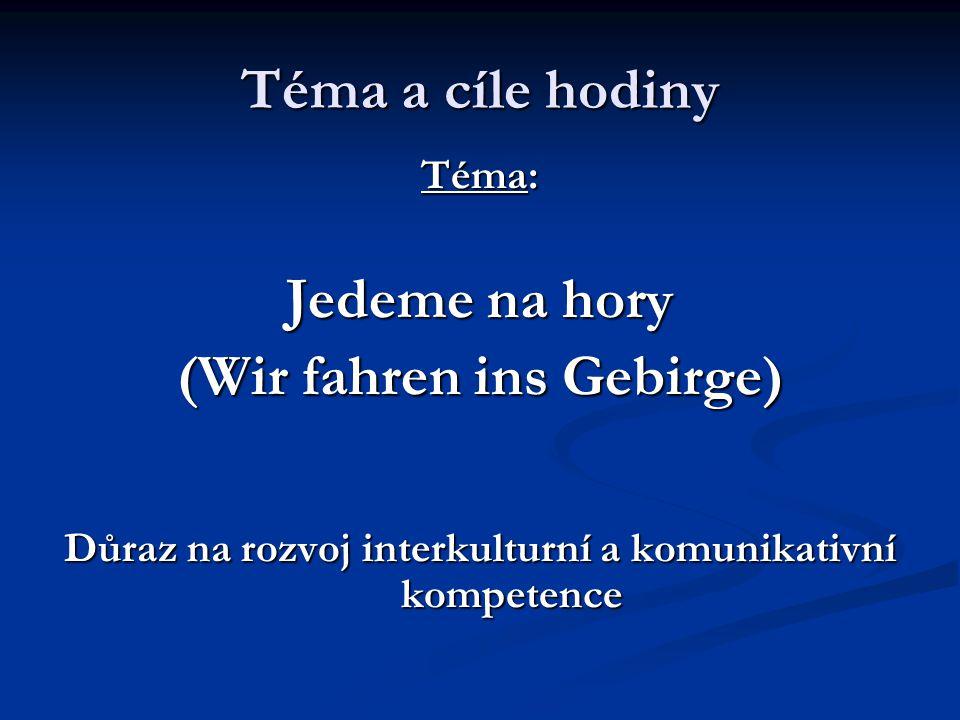 Téma a cíle hodiny Téma: Jedeme na hory (Wir fahren ins Gebirge) Důraz na rozvoj interkulturní a komunikativní kompetence