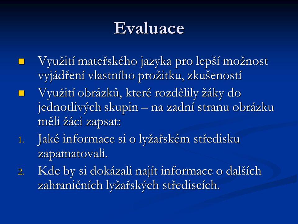 Evaluace Využití mateřského jazyka pro lepší možnost vyjádření vlastního prožitku, zkušeností Využití mateřského jazyka pro lepší možnost vyjádření vlastního prožitku, zkušeností Využití obrázků, které rozdělily žáky do jednotlivých skupin – na zadní stranu obrázku měli žáci zapsat: Využití obrázků, které rozdělily žáky do jednotlivých skupin – na zadní stranu obrázku měli žáci zapsat: 1.