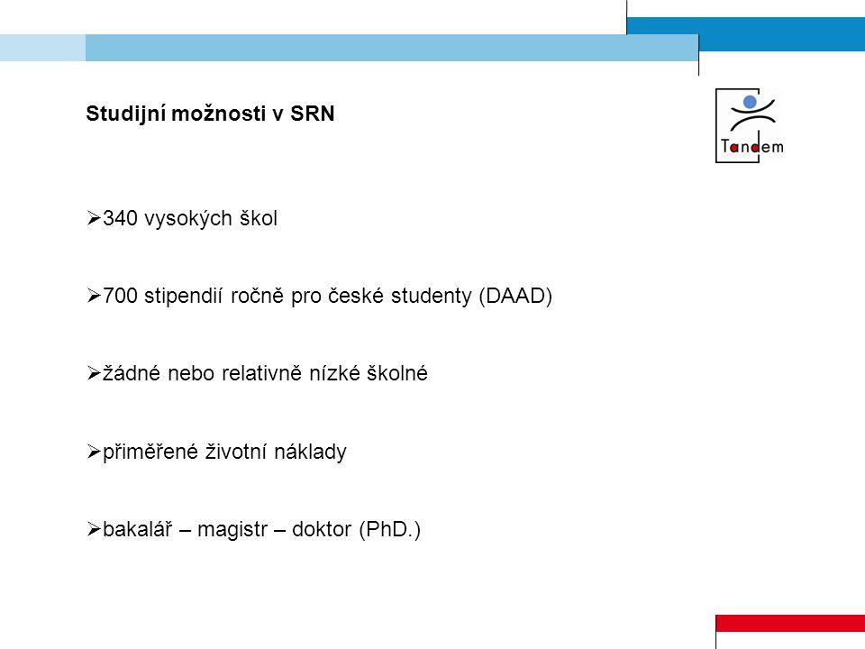 Studijní možnosti v SRN  340 vysokých škol  700 stipendií ročně pro české studenty (DAAD)  žádné nebo relativně nízké školné  přiměřené životní náklady  bakalář – magistr – doktor (PhD.)