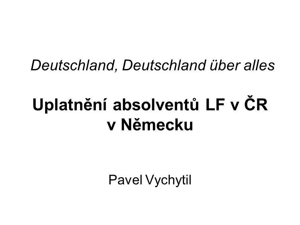 Deutschland, Deutschland über alles Uplatnění absolventů LF v ČR v Německu Pavel Vychytil