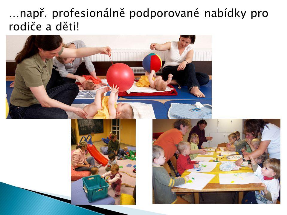 …např. profesionálně podporované nabídky pro rodiče a děti!
