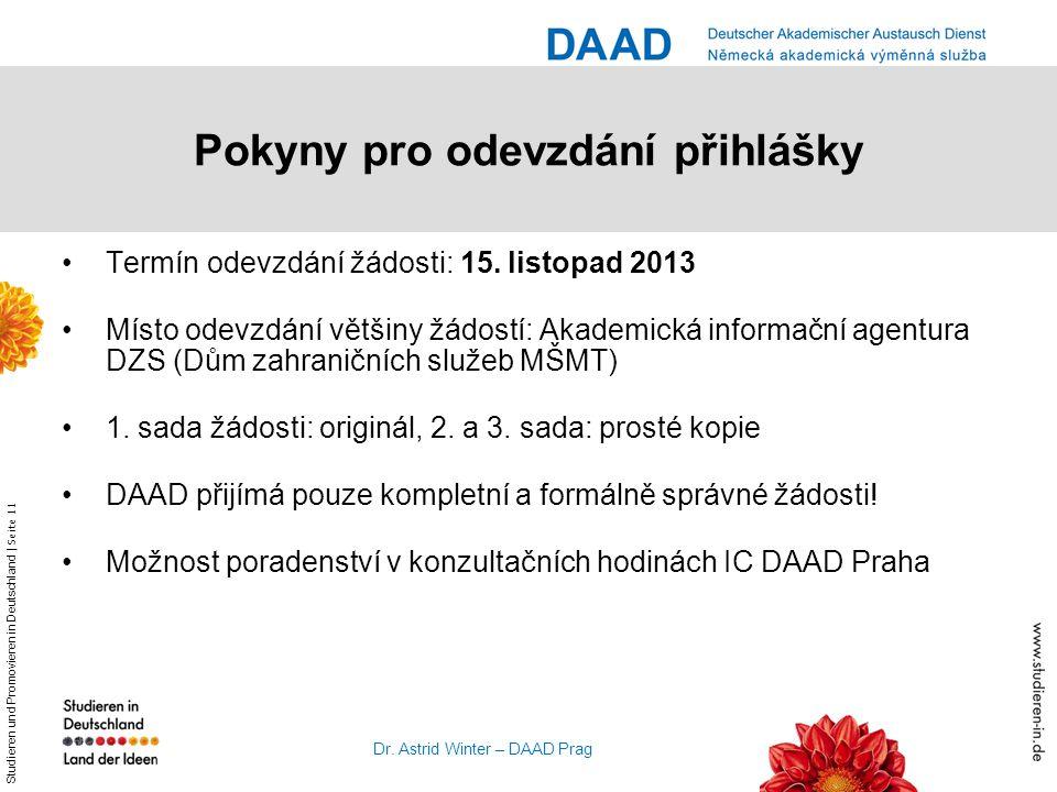 Studieren und Promovieren in Deutschland | Seite 11 Dr. Astrid Winter – DAAD Prag Pokyny pro odevzdání přihlášky Termín odevzdání žádosti: 15. listopa