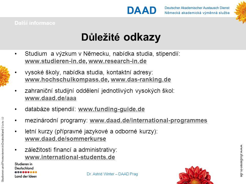 Studieren und Promovieren in Deutschland | Seite 12 Dr. Astrid Winter – DAAD Prag Důležité odkazy Další informace Studium a výzkum v Německu, nabídka