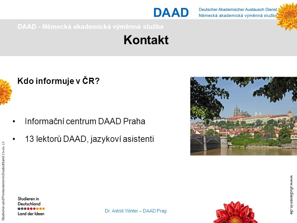Studieren und Promovieren in Deutschland | Seite 13 Dr. Astrid Winter – DAAD Prag Kontakt Informační centrum DAAD Praha 13 lektorů DAAD, jazykoví asis