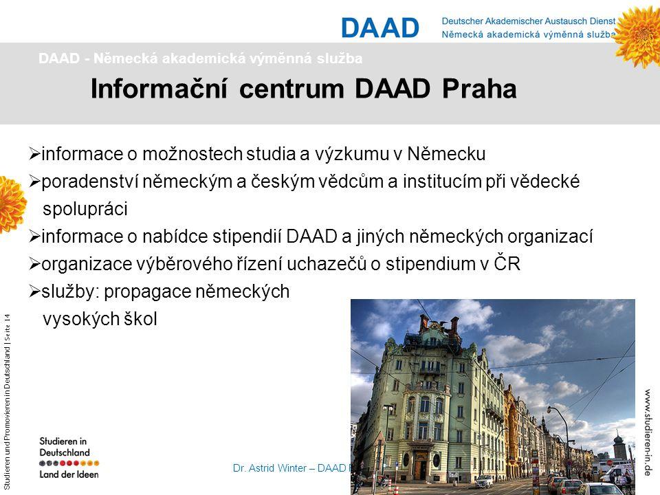 Studieren und Promovieren in Deutschland | Seite 14 Dr. Astrid Winter – DAAD Prag Informační centrum DAAD Praha DAAD - Německá akademická výměnná služ