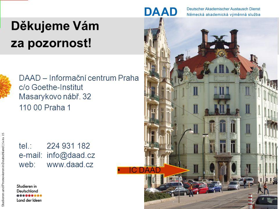 Studieren und Promovieren in Deutschland | Seite 15 Dr. Astrid Winter – DAAD Prag DAAD – Informační centrum Praha c/o Goethe-Institut Masarykovo nábř.