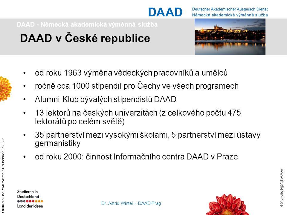 Studieren und Promovieren in Deutschland | Seite 2 Dr. Astrid Winter – DAAD Prag od roku 1963 výměna vědeckých pracovníků a umělců ročně cca 1000 stip
