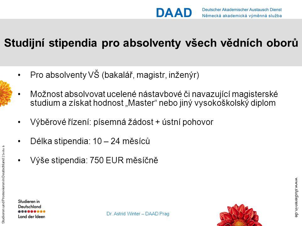 Studieren und Promovieren in Deutschland | Seite 6 Dr. Astrid Winter – DAAD Prag Studijní stipendia pro absolventy všech vědních oborů Pro absolventy