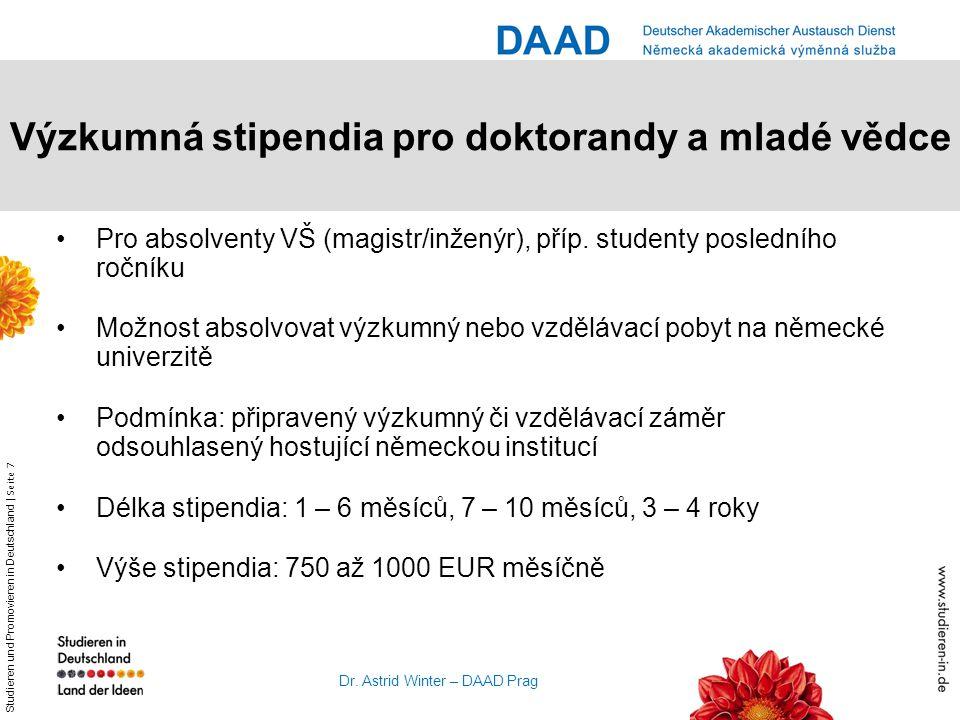 Studieren und Promovieren in Deutschland | Seite 7 Dr. Astrid Winter – DAAD Prag Výzkumná stipendia pro doktorandy a mladé vědce Pro absolventy VŠ (ma