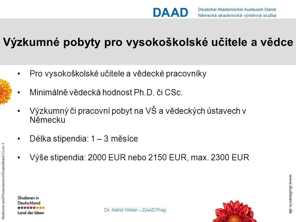 Studieren und Promovieren in Deutschland | Seite 9 Dr. Astrid Winter – DAAD Prag Výzkumné pobyty pro vysokoškolské učitele a vědce Pro vysokoškolské u