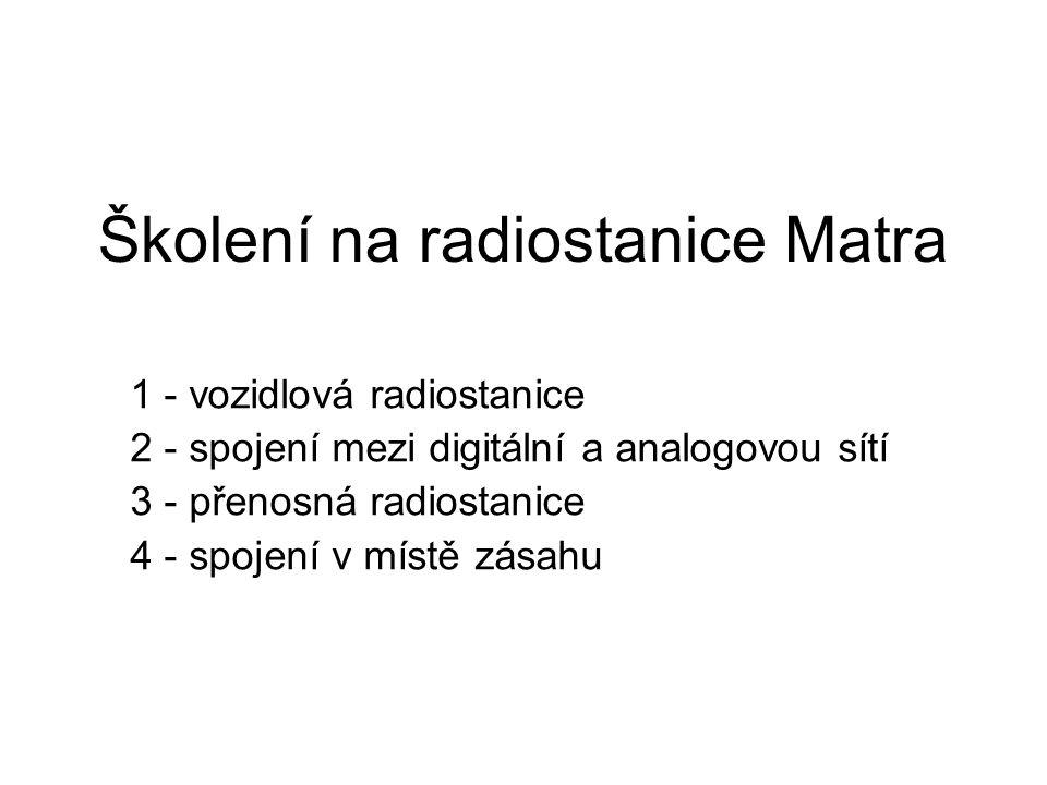 Školení na radiostanice Matra 1 - vozidlová radiostanice 2 - spojení mezi digitální a analogovou sítí 3 - přenosná radiostanice 4 - spojení v místě zá