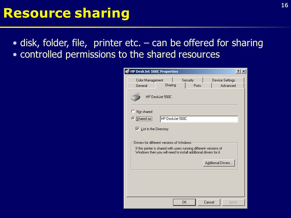 16 Resource sharing disk, folder, file, printer etc. – can be offered for sharing controlled permissions to the shared resources