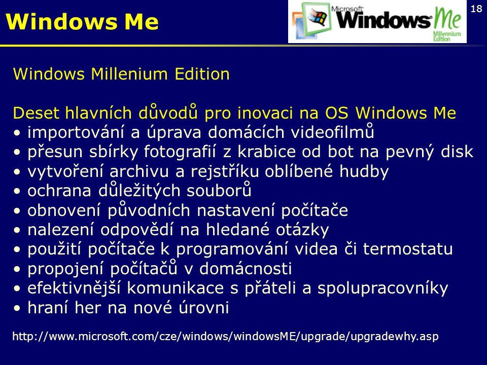 18 Windows Me Windows Millenium Edition Deset hlavních důvodů pro inovaci na OS Windows Me importování a úprava domácích videofilmů přesun sbírky foto
