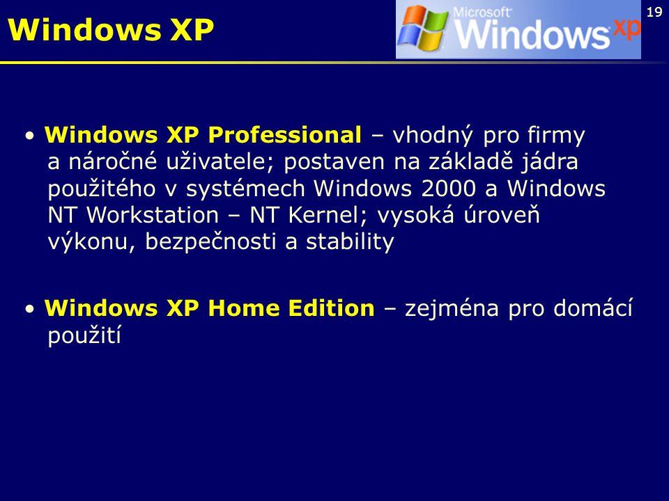 19 Windows XP Windows XP Professional – vhodný pro firmy a náročné uživatele; postaven na základě jádra použitého v systémech Windows 2000 a Windows N