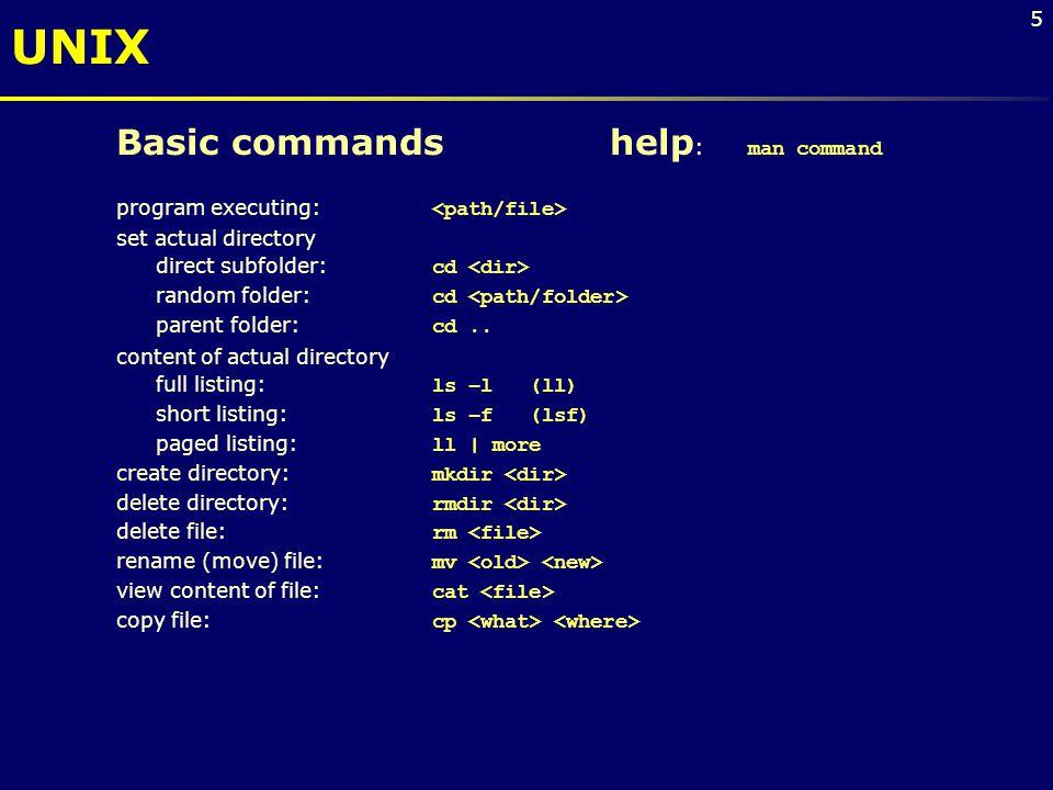 5 Basic commands help : man command program executing: set actual directory direct subfolder: cd random folder: cd parent folder: cd.. content of actu