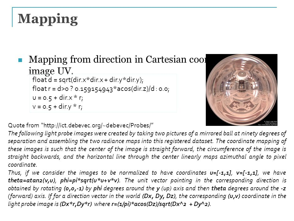 Mapping from direction in Cartesian coordinates to image UV. 31 Mapping float d = sqrt(dir.x*dir.x + dir.y*dir.y); float r = d>0 ? 0.159154943*acos(di