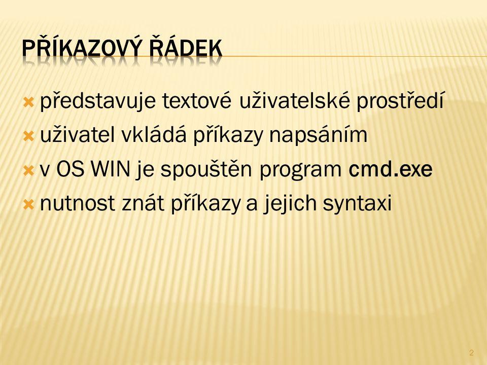  představuje textové uživatelské prostředí  uživatel vkládá příkazy napsáním  v OS WIN je spouštěn program cmd.exe  nutnost znát příkazy a jejich syntaxi 2