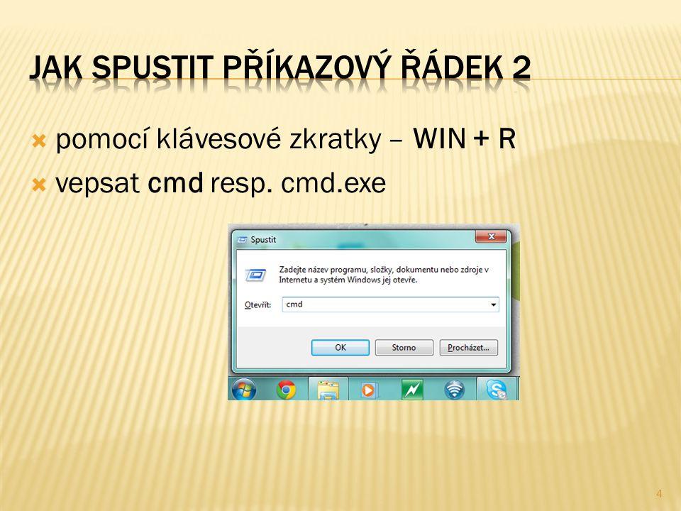  pomocí klávesové zkratky – WIN + R  vepsat cmd resp. cmd.exe 4