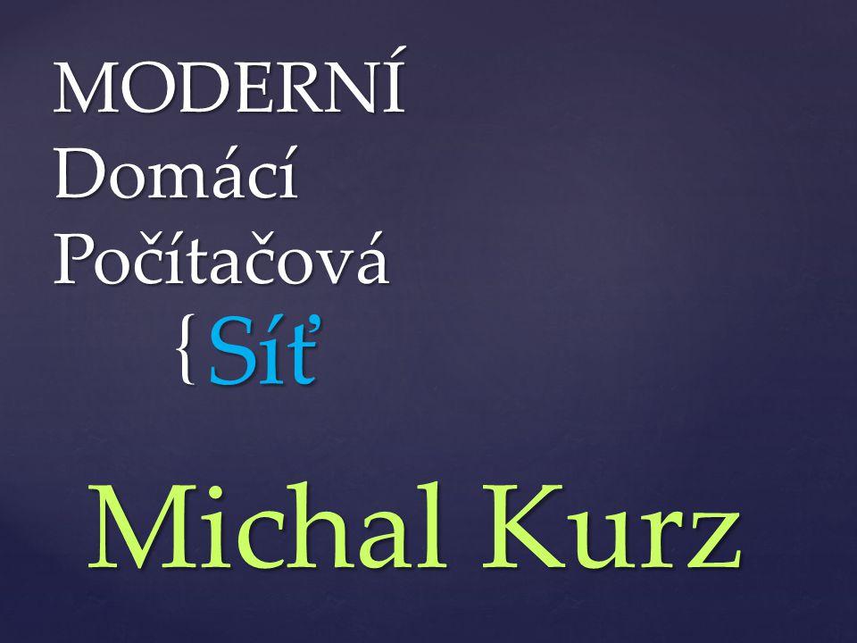 { MODERNÍ Domácí Počítačová Síť Michal Kurz