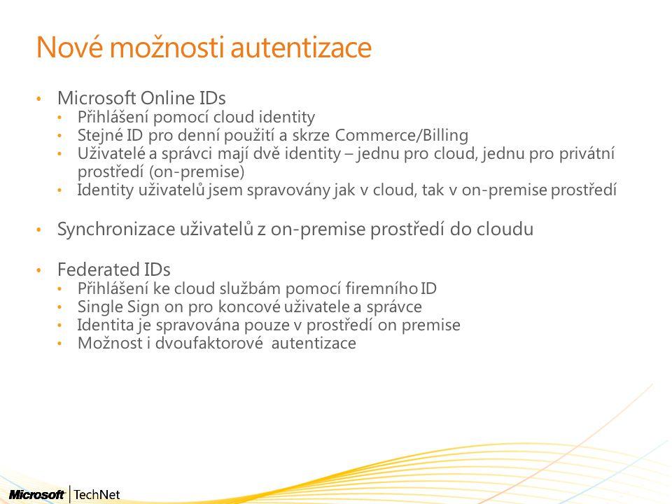 Nové možnosti autentizace Microsoft Online IDs Přihlášení pomocí cloud identity Stejné ID pro denní použití a skrze Commerce/Billing Uživatelé a správci mají dvě identity – jednu pro cloud, jednu pro privátní prostředí (on-premise) Identity uživatelů jsem spravovány jak v cloud, tak v on-premise prostředí Synchronizace uživatelů z on-premise prostředí do cloudu Federated IDs Přihlášení ke cloud službám pomocí firemního ID Single Sign on pro koncové uživatele a správce Identita je spravována pouze v prostředí on premise Možnost i dvoufaktorové autentizace