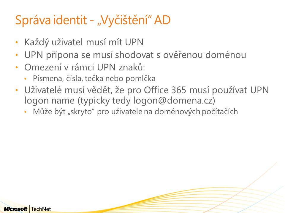 """Správa identit - """"Vyčištění AD Každý uživatel musí mít UPN UPN přípona se musí shodovat s ověřenou doménou Omezení v rámci UPN znaků: Písmena, čísla, tečka nebo pomlčka Uživatelé musí vědět, že pro Office 365 musí používat UPN logon name (typicky tedy logon@domena.cz) Může být """"skryto pro uživatele na doménových počítačích"""