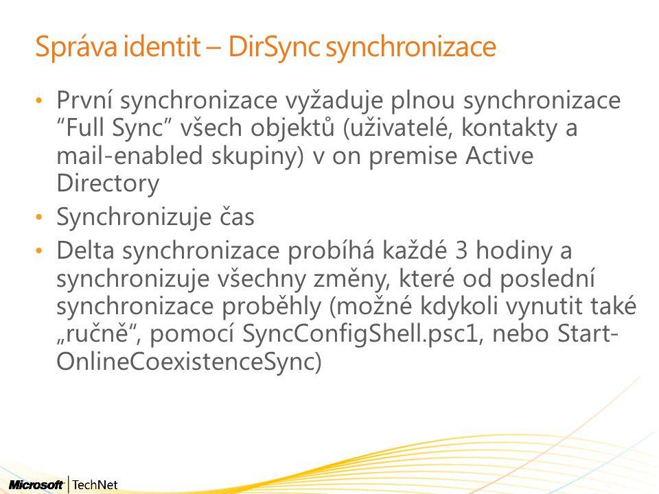 """Správa identit – DirSync synchronizace První synchronizace vyžaduje plnou synchronizace Full Sync všech objektů (uživatelé, kontakty a mail-enabled skupiny) v on premise Active Directory Synchronizuje čas Delta synchronizace probíhá každé 3 hodiny a synchronizuje všechny změny, které od poslední synchronizace proběhly (možné kdykoli vynutit také """"ručně , pomocí SyncConfigShell.psc1, nebo Start- OnlineCoexistenceSync)"""