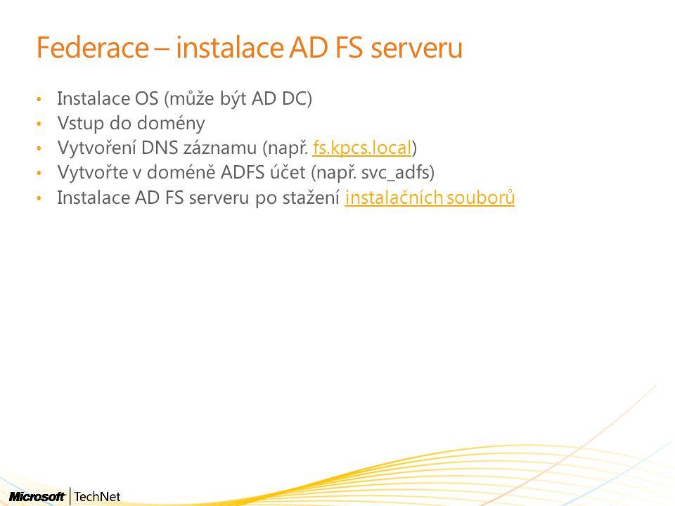 Federace – instalace AD FS serveru Instalace OS (může být AD DC) Vstup do domény Vytvoření DNS záznamu (např.