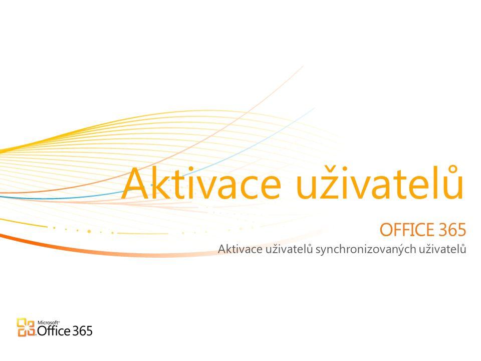 OFFICE 365 Aktivace uživatelů synchronizovaných uživatelů Aktivace uživatelů