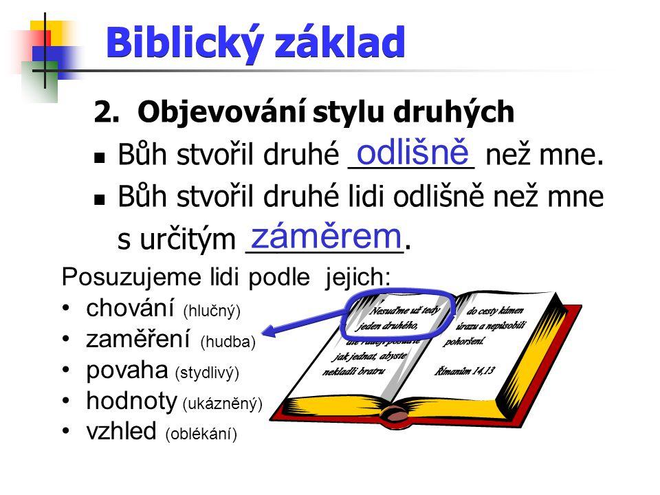 Biblický základ 2. Objevování stylu druhých Bůh stvořil druhé ________ než mne.
