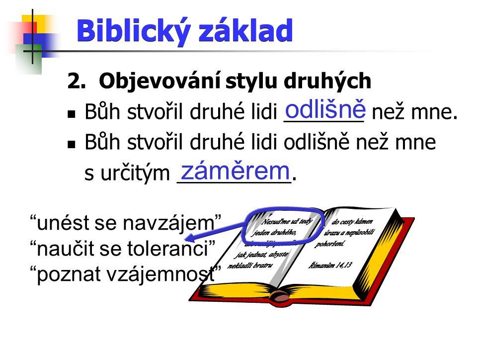 Biblický základ 2. Objevování stylu druhých Bůh stvořil druhé lidi _______ než mne.