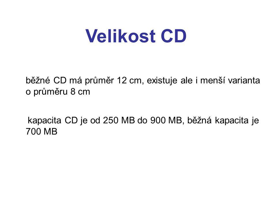 Velikost CD běžné CD má průměr 12 cm, existuje ale i menší varianta o průměru 8 cm kapacita CD je od 250 MB do 900 MB, běžná kapacita je 700 MB Běžná