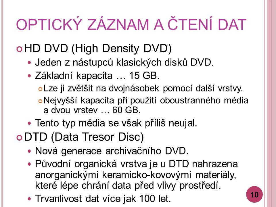 OPTICKÝ ZÁZNAM A ČTENÍ DAT HD DVD (High Density DVD) Jeden z nástupců klasických disků DVD. Základní kapacita … 15 GB. Lze ji zvětšit na dvojnásobek p