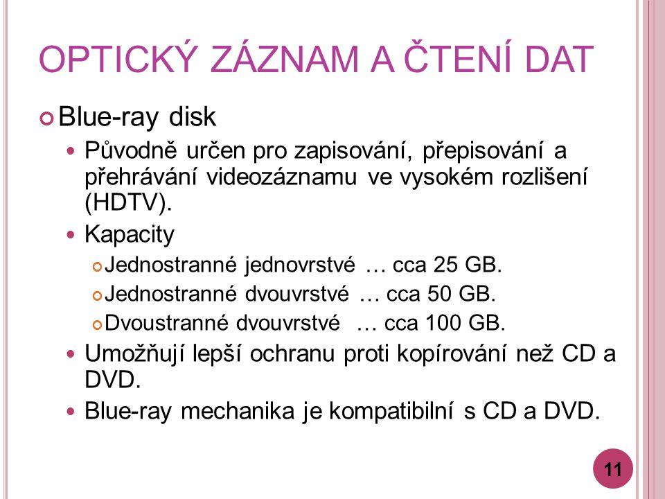 OPTICKÝ ZÁZNAM A ČTENÍ DAT Blue-ray disk Původně určen pro zapisování, přepisování a přehrávání videozáznamu ve vysokém rozlišení (HDTV). Kapacity Jed