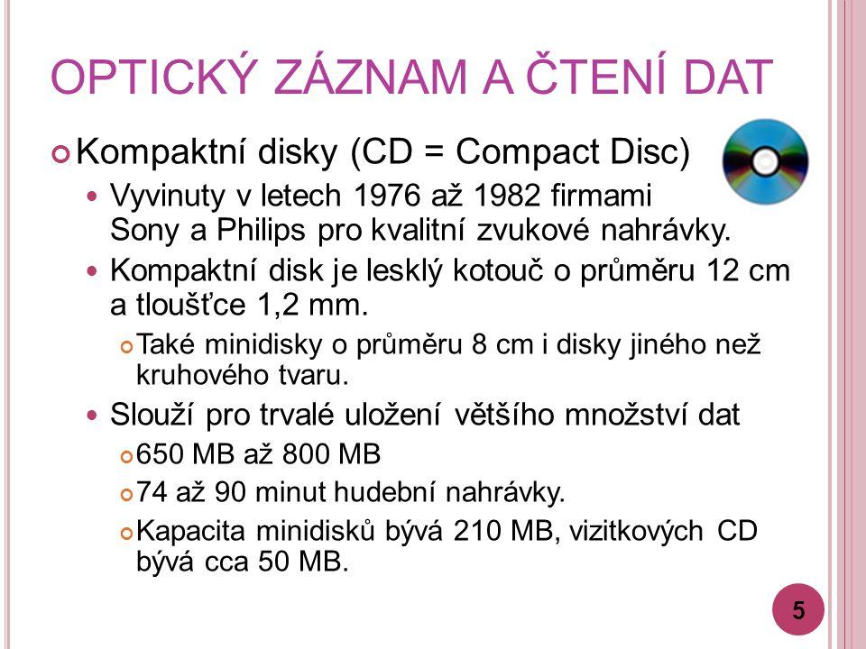 Kompaktní disky (CD = Compact Disc) Vyvinuty v letech 1976 až 1982 firmami Sony a Philips pro kvalitní zvukové nahrávky. Kompaktní disk je lesklý koto