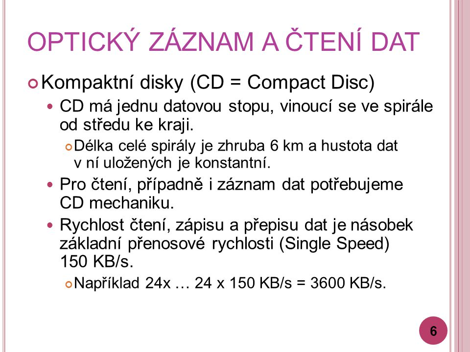 OPTICKÝ ZÁZNAM A ČTENÍ DAT Kompaktní disky (CD = Compact Disc) CD má jednu datovou stopu, vinoucí se ve spirále od středu ke kraji. Délka celé spirály