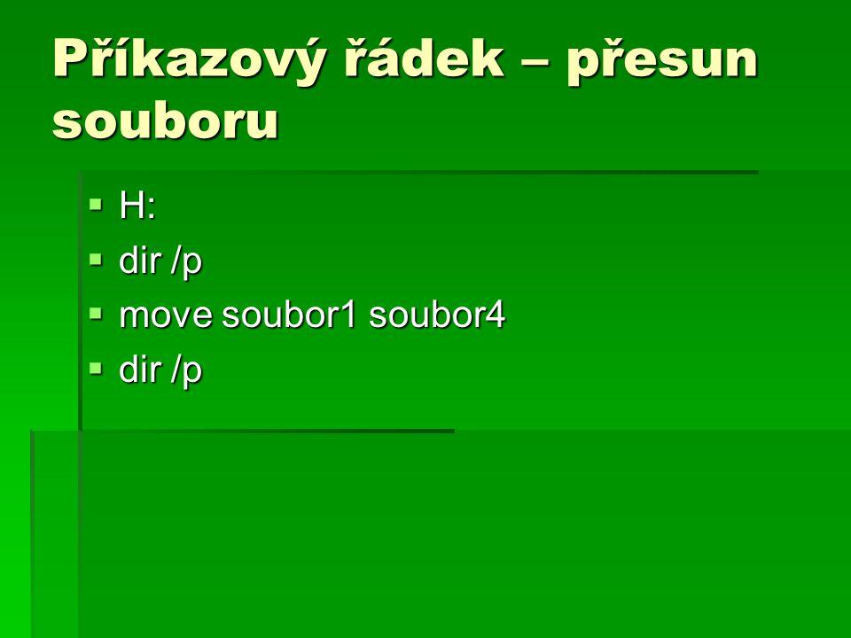 Příkazový řádek – přesun souboru  H:  dir /p  move soubor1 soubor4  dir /p