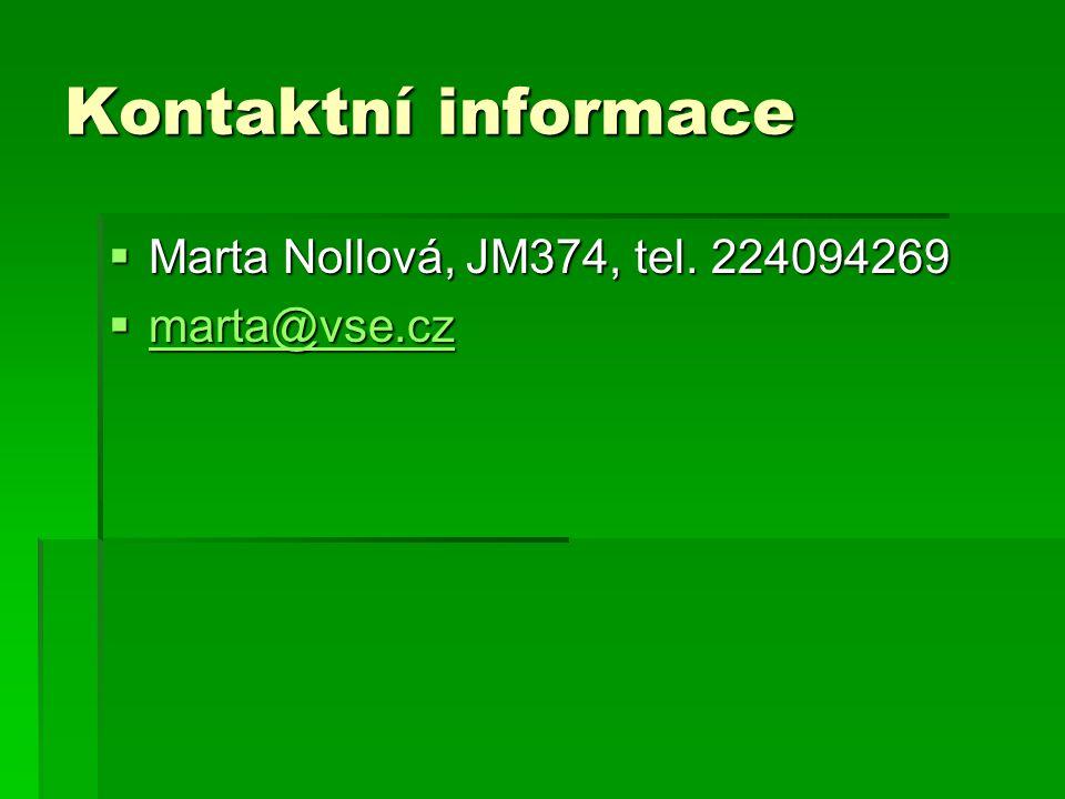 Kontaktní informace  Marta Nollová, JM374, tel. 224094269  marta@vse.cz marta@vse.cz