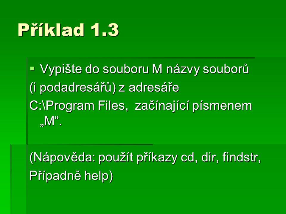 """Příklad 1.3  Vypište do souboru M názvy souborů (i podadresářů) z adresáře C:\Program Files, začínající písmenem """"M"""". (Nápověda: použít příkazy cd, d"""