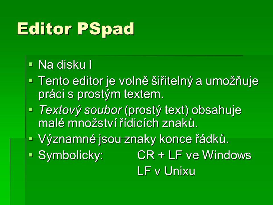 Editor PSpad  Na disku I  Tento editor je volně šiřitelný a umožňuje práci s prostým textem.  Textový soubor (prostý text) obsahuje malé množství ř