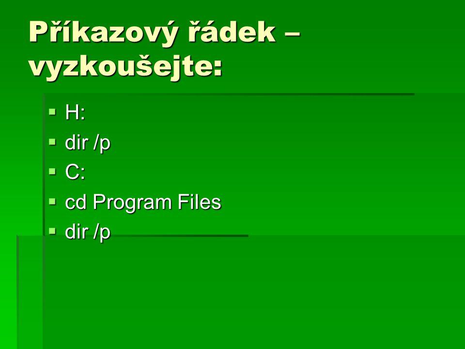 Příkazový řádek – vyzkoušejte:  H:  dir /p  C:  cd Program Files  dir /p