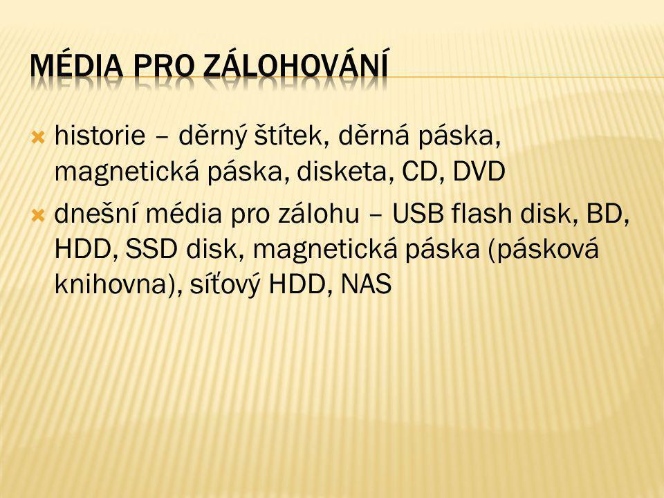  historie – děrný štítek, děrná páska, magnetická páska, disketa, CD, DVD  dnešní média pro zálohu – USB flash disk, BD, HDD, SSD disk, magnetická páska (pásková knihovna), síťový HDD, NAS