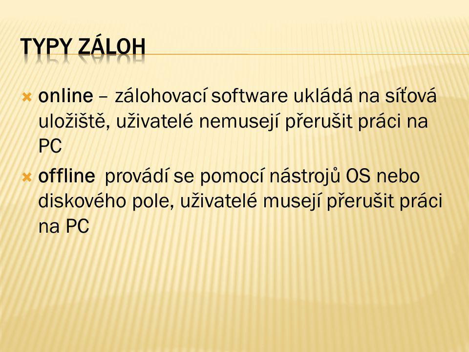  online – zálohovací software ukládá na síťová uložiště, uživatelé nemusejí přerušit práci na PC  offline provádí se pomocí nástrojů OS nebo diskového pole, uživatelé musejí přerušit práci na PC