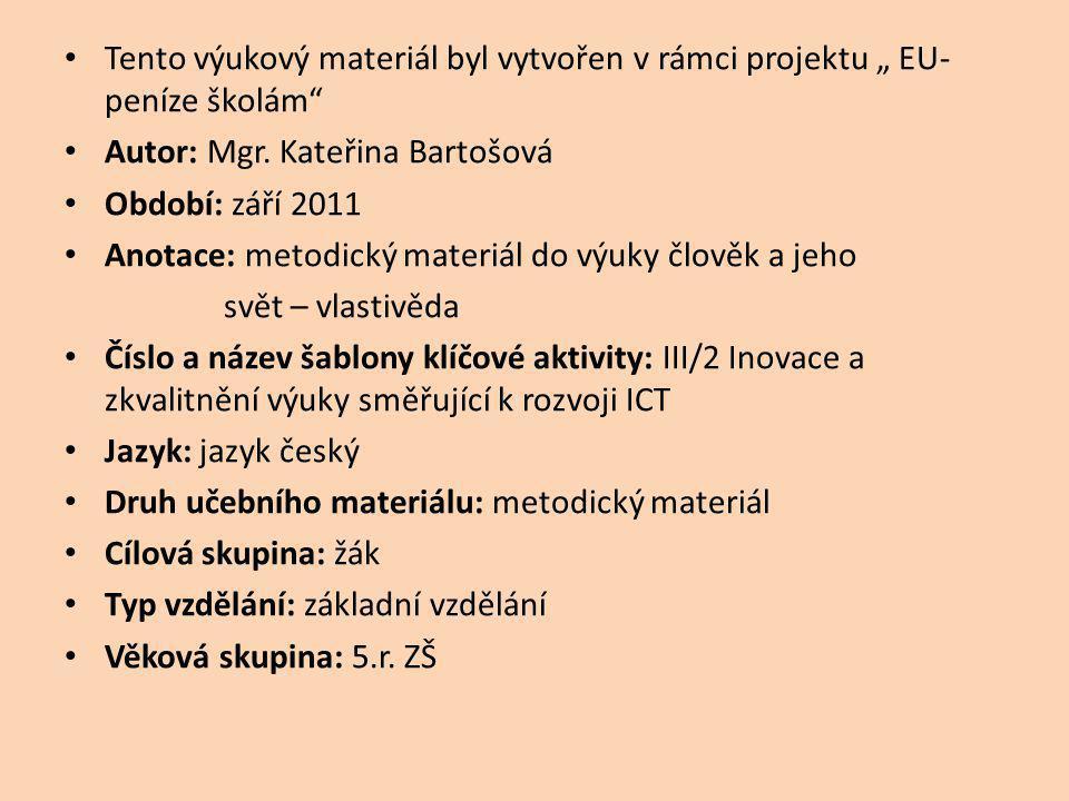 """Tento výukový materiál byl vytvořen v rámci projektu """" EU- peníze školám"""" Autor: Mgr. Kateřina Bartošová Období: září 2011 Anotace: metodický materiál"""