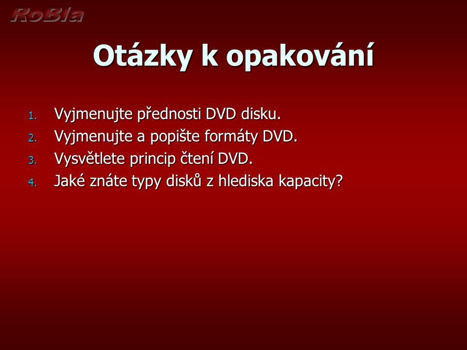 Otázky k opakování 1. Vyjmenujte přednosti DVD disku. 2. Vyjmenujte a popište formáty DVD. 3. Vysvětlete princip čtení DVD. 4. Jaké znáte typy disků z