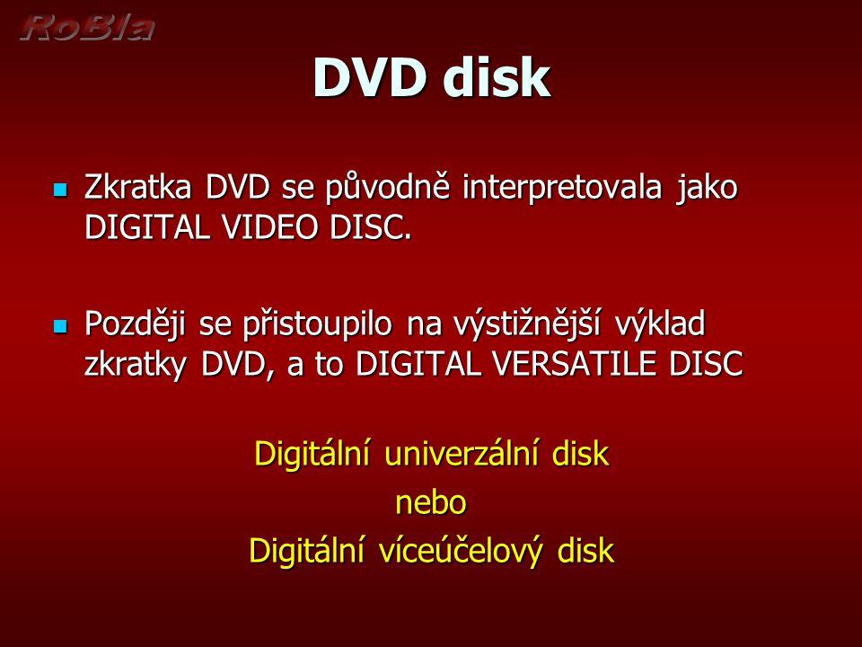 DVD disk Zkratka DVD se původně interpretovala jako DIGITAL VIDEO DISC. Zkratka DVD se původně interpretovala jako DIGITAL VIDEO DISC. Později se přis