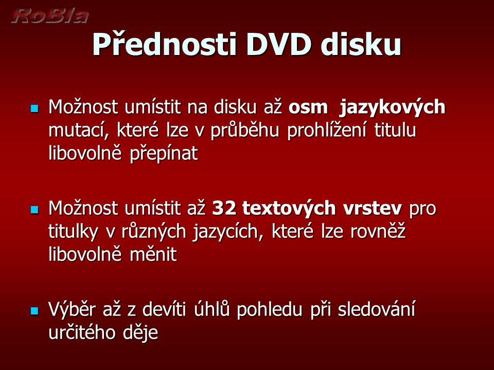 Přednosti DVD disku Možnost umístit na disku až osm jazykových mutací, které lze v průběhu prohlížení titulu libovolně přepínat Možnost umístit na dis