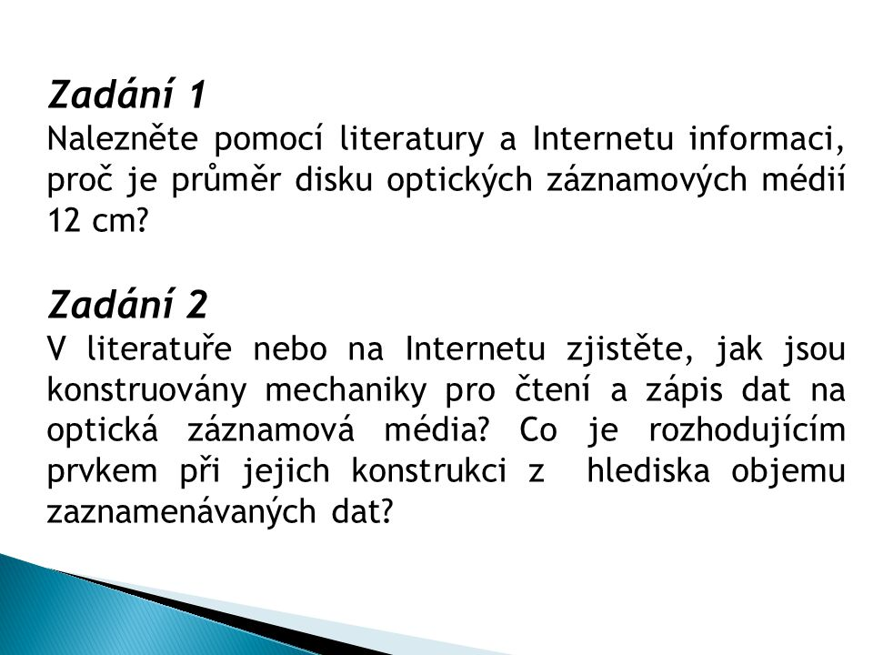 Zadání 1 Nalezněte pomocí literatury a Internetu informaci, proč je průměr disku optických záznamových médií 12 cm? Zadání 2 V literatuře nebo na Inte