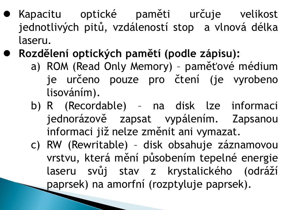 Kapacitu optické paměti určuje velikost jednotlivých pitů, vzdáleností stop a vlnová délka laseru. Rozdělení optických pamětí (podle zápisu): a)ROM (R